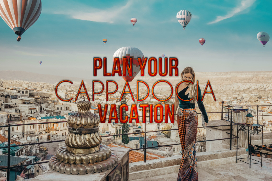 Plan Your Cappadocia Vacation